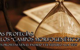 """Las profecías y los """"campos morfogenéticos"""": ¿Los profetas ven el pasado y el futuro a la vez?"""