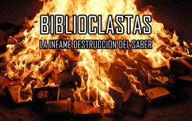 Biblioclastas: La infame destrucción del saber