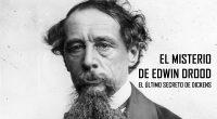 El misterio de Edwin Drood: el último secreto de Dickens