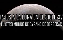 Viajes a la Luna en el siglo XVII: El otro mundo de Cyrano de Bergerac