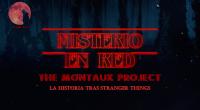 Misterio en Red (4×9): Proyecto Montauk, la historia tras Stranger Things