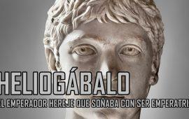 Heliogábalo, el emperador hereje que soñaba con ser emperatriz