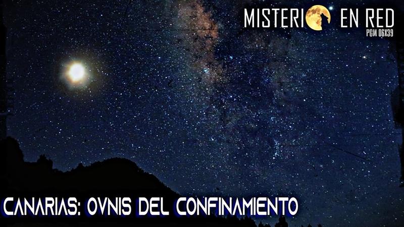 Misterio en Red (6×39): Canarias: OVNIS del confinamiento